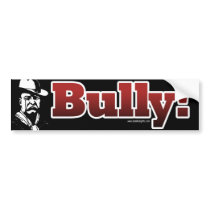 Bully!... Bumper Sticker
