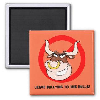 Bullying Awareness: Leave Bullying to the Bulls Fridge Magnet