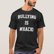 Bullying is Whack Shirt