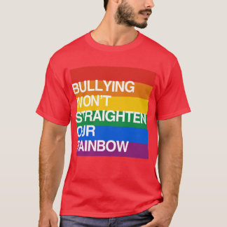BULLYING WON'T STRAIGHTEN OUR RAINBOW T-Shirt