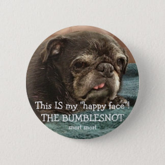"""Bumblesnot button: This IS my """"happy face""""! Pinback Button"""