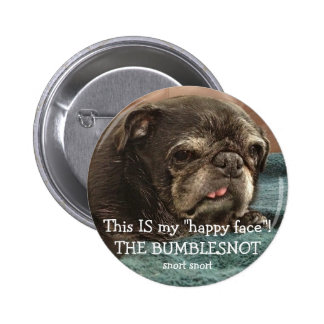 "Bumblesnot button: This IS my ""happy face""! Pinback Button"