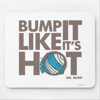 Bump It Like It's Hot Version 2 Mouse Pad