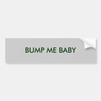 BUMP ME BABY CAR BUMPER STICKER