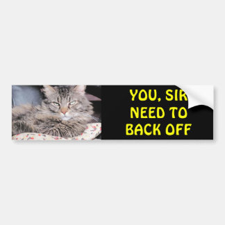 Bumper Cat Says, You Sir Need To Back Off Bumper Sticker