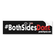 Bumper Sticker - #BothSidesDont