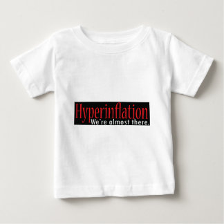 Bumper Sticker Design Hyperinflation We're almost  Baby T-Shirt