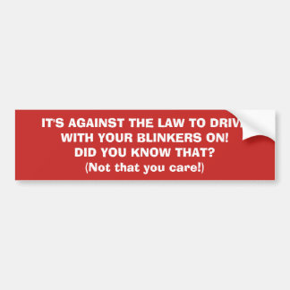 BUMPER STICKER DRIVING WITH BLINKERS ON IS A NO NO