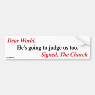 Bumper Sticker: He's going to judge us too Bumper Sticker