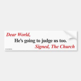 Bumper Sticker: He's going to judge us too Bumper Sticker