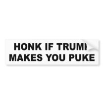 Bumper sticker: Honk if Trump makes you puke Bumper Sticker