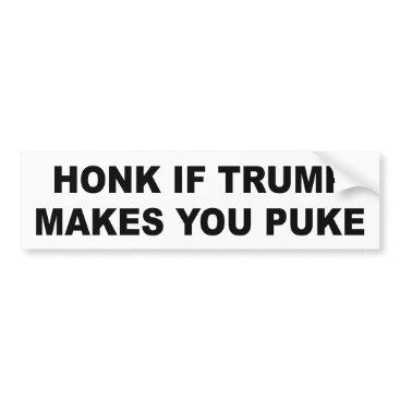 Reject_Trump Bumper sticker: Honk if Trump makes you puke Bumper Sticker