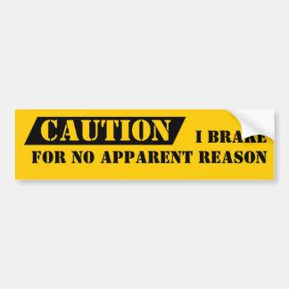 Bumper Sticker Humor Caution I Brake For No Reason