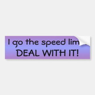 Bumper Sticker: I go the speed limit.  DEAL WITH I Car Bumper Sticker