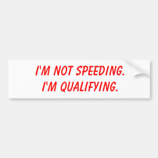 Bumper Sticker - I'm Not Speeding