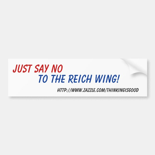 Bumper Sticker - Just Say No to the Reich Wing