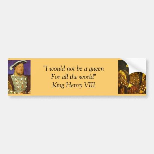 Bumper Sticker : King Henry VIII