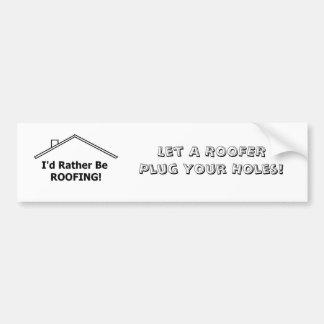 Bumper Sticker  Let A ROOFER Plug Your Holes!