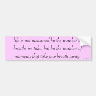 "Bumper Sticker ""Life is not measured..."""