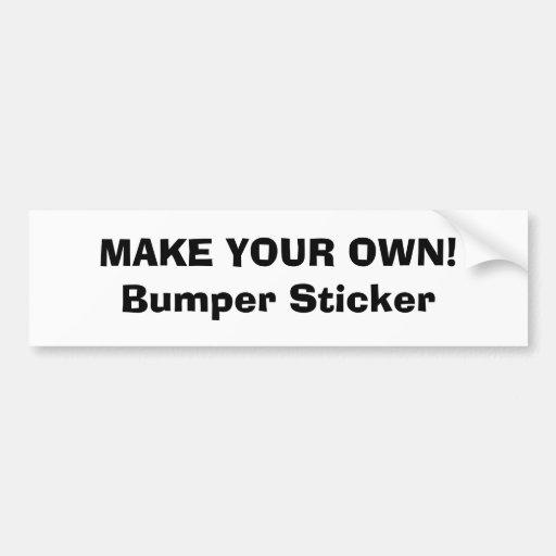 Bumper Sticker - MAKE YOUR OWN!
