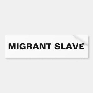 Bumper Sticker Migrant Slave