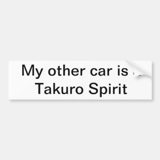 Bumper sticker - My Other car is a Takuro Spirit
