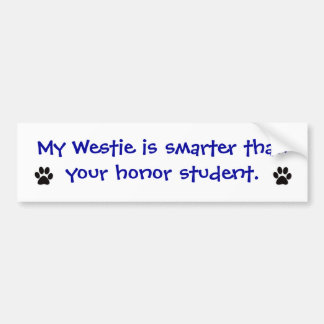 Bumper Sticker - My Westie is Smarter Car Bumper Sticker