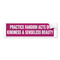 Bumper Sticker - Practice Random Acts of Kindness.