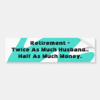 Bumper Sticker Retirement Humor Turquoise White