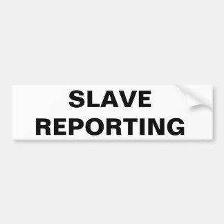 Bumper Sticker Slave Reporting Car Bumper Sticker