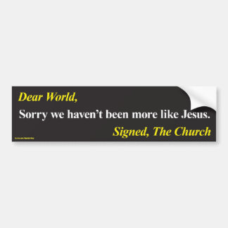 Bumper Sticker: Sorry haven't been more like Jesus Bumper Sticker