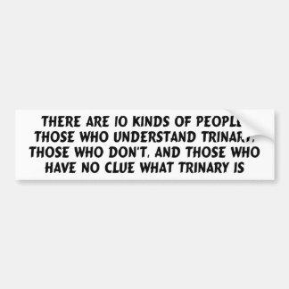 Bumper sticker) There are 10 kinds...trinary