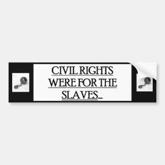 Bumper Sticker w/ CIVIL RIGHTS WERE FOR THE SLAVES