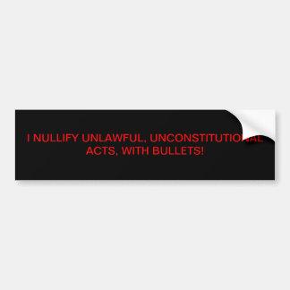 Bumper Sticker w/ I NULLIFY UNLAWFUL, UNCONSTITUTI