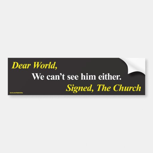 Bumper Sticker: We can't see him either