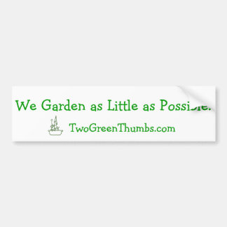 Bumper Sticker: We Garden as Little as Possible Bumper Sticker