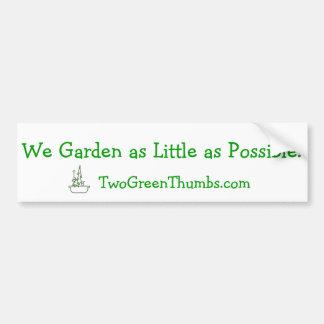 Bumper Sticker: We Garden as Little as Possible Car Bumper Sticker