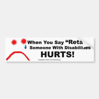 Bumper Sticker-When You Say Retard Someone Hurts Car Bumper Sticker
