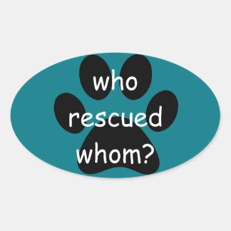 bumper sticker, who rescued whom oval sticker