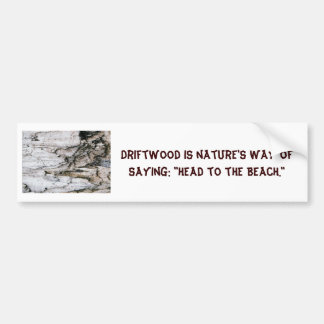 Bumper Sticker with driftwood and saying Car Bumper Sticker