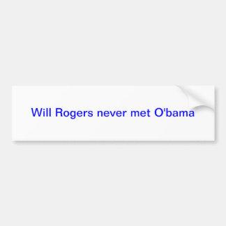 "Bumper sticker with ""Will Rogers never met Obama"" Car Bumper Sticker"
