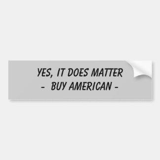 BUMPER STICKER - YES, IT DOES MATTER. BUY AMERICAN CAR BUMPER STICKER