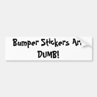 Bumper Stickers Are DUMB!