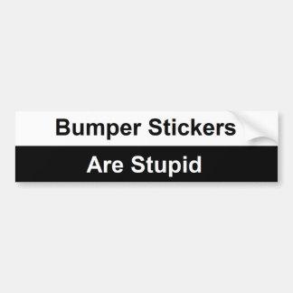 Bumper Stickers Are Stupid Bumper Sticker