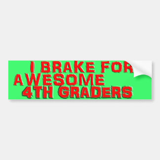Bumper Stickers - I Brake for Awesome 4th Graders