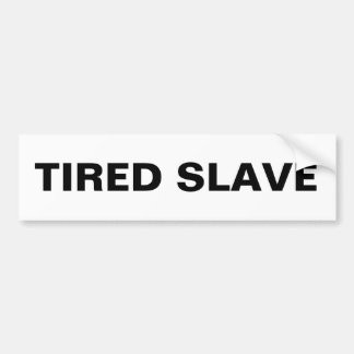Bumper Tired Slave Bumper Sticker