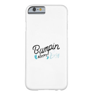 Bumpin Ain't Easy Pregnancy Maternity Funny Barely There iPhone 6 Case