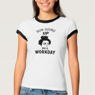 Bun Going Up on a Workday T-shirts