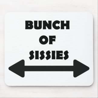Bunch of Sissies Mouse Pad