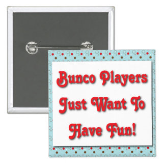 Bunco Players Just Want To Have Fun! Pinback Button